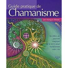 Guide pratique de chamanisme : Accédez au pouvoir magique de la terre pour transformer votre vie