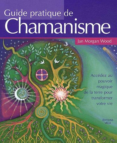Guide pratique de chamanisme : Accédez ...