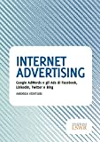 Internet advertising. Google AdWords e gli Ads di Facebook, LinkedIn, Twitter e Bing