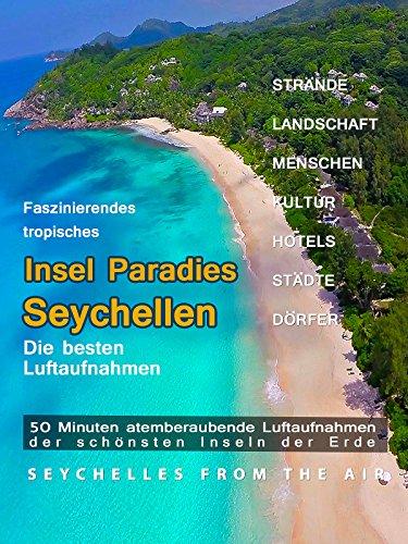 Faszinierendes Insel Paradies Seychellen - Die Besten Luftaufnahmen - Seychelles from the Air