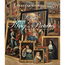 The King's Pictures: The Formation and Dispersal of the Collections of Charles I and His Courtiers (Paul Mellon Centre for Studies in British Art)