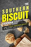 The Southern Biscuit Cookbook: Learn to Make Homemade Biscuits for Breakfast, Lunch or Dinner