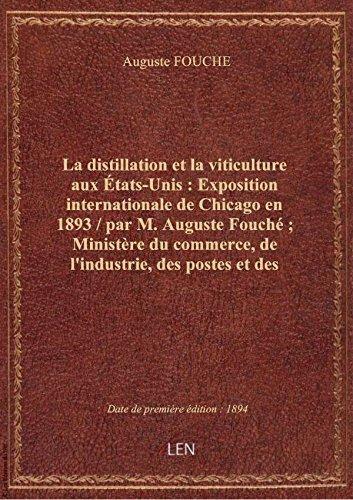 La distillation et la viticulture aux États-Unis : Exposition internationale de Chicago en 1893 / pa