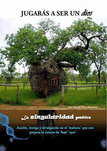 Jugarás a ser un dios (La SINGULARIDAD genética): Spanish Edition por David D. Arquero