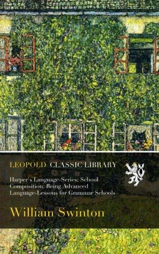 Harper's Language-Series; School Composition: Being Advanced Language-Lessons for Grammar Schools
