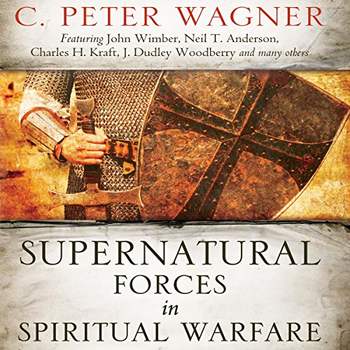 Supernatural Forces in Spiritual Warfare: Wrestling with Dark Angels - C. Peter Wagner - Unabridged