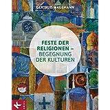 Feste der Religionen - Begegnung der Kulturen: Mit einem Vorwort von Barbara John -