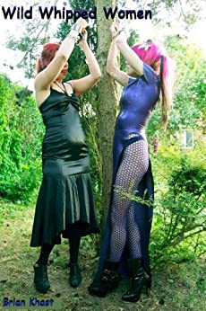 Wild Whipped Women (bdsm, erotica) (English Edition) par [Khast, Brian]