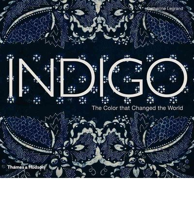 -indigo-the-colour-that-changed-the-world-by-legrand-catherineauthorhardback