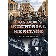 London's Industrial Heritage by Geoff Marshall (2013-05-01)