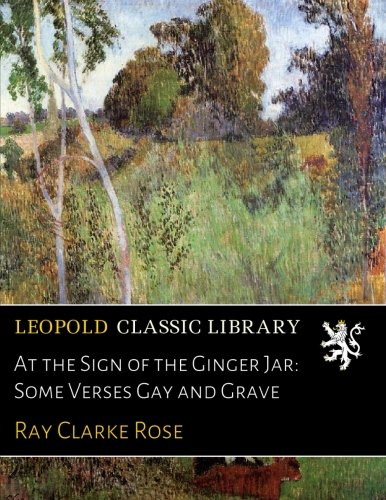 At the Sign of the Ginger Jar: Some Verses Gay and Grave Rose Ginger Jar
