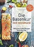 Die Basenkur – Das Kochbuch: 130 genussvolle Rezepte für jeden Tag