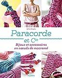 Paracorde et Cie - Bijoux et accessoires en nœuds de macramé (Créa-Passion t. 241)