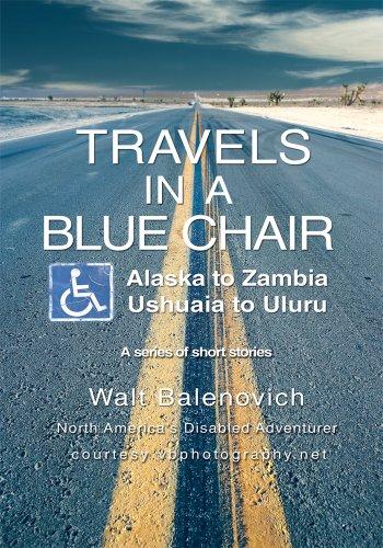 Travels in a Blue Chair: Alaska to Zambia <I><Br></I>Ushuaia to Uluru (English Edition)