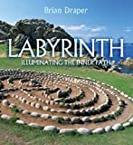 Labyrinth: Illuminating the Inner Path 1st (first) Edition by Brian Draper published by Lion Hudson Plc (2010)