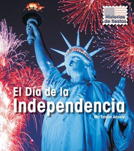 El Día de la Independencia = Independence Day (Historias De Fiestas/ Holiday Histories) por Mir Tamim Ansary