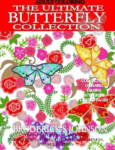 Adult Coloring: The Ultimate Butterfly Collection: Stress Relieving Butterflies and Patterns For Coloring Joy, Calmness, and Relaxation: Volume 1 (Adult Coloring Butterflies and Patterns)