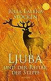 Ljuba und der Reiter der Steppe (Historisch, Liebe) (Die Kinder der Steppe-Reihe)
