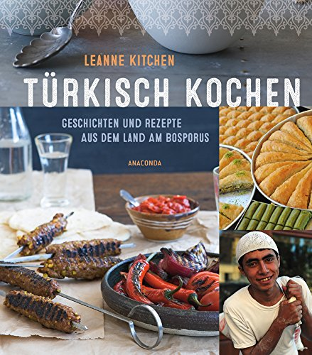 Preisvergleich Produktbild Türkisch kochen - Geschichten und Rezepte aus dem Land am Bosporus