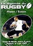 La Legende Du Rugby France/Ecosse Coupe Du Monde Match de Poule Pretoria 3 Juin 1995