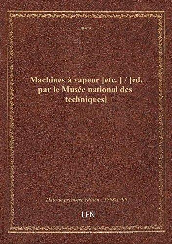 Machines vapeur[etc. ] / [d. parleMusenational destechniques]
