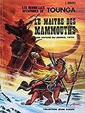 Le Maître des mammouths - Une histoire du journal Tintin (Tounga)