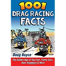 1001 Drag Racing Facts: The Golden Age of Top Fuel, Funny Cars, Door Slammers and More