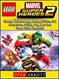 Lego Marvel Super Heroes 2, Cheats, Walkthrough, Deluxe Edition, DLC, Characters, Switch, PS4, Xbox One, Game Guide Unofficial (English Edition)