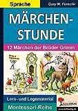 MÄRCHENSTUNDE: 12 Märchen der Brüder Grimm (Montessori-Reihe)