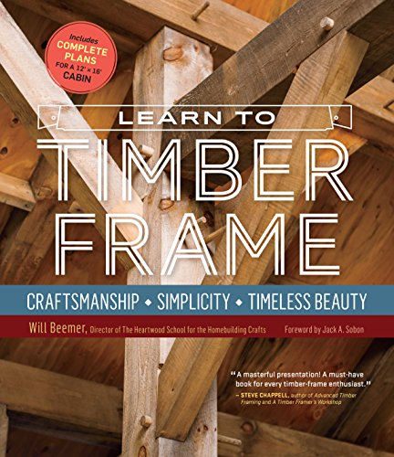 Learn to Timber Frame: Craftsmanship, Simplicity, Timeless Beauty por Will Beemer