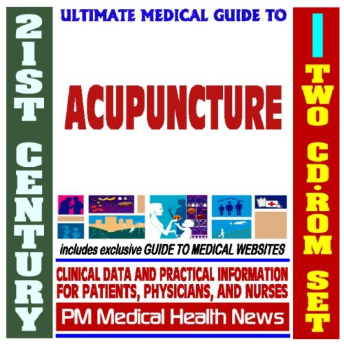 21st Century Ultimate Medical Guide to Acupuncture - Authoritative, Practical Clinical Information for Physicians and Patients, Treatment Options (Two CD-ROM Set)