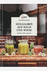 Das kleine Buch: Heilsalben aus Wald und Wiese: Einfach selbst gemacht Gebundene Ausgabe