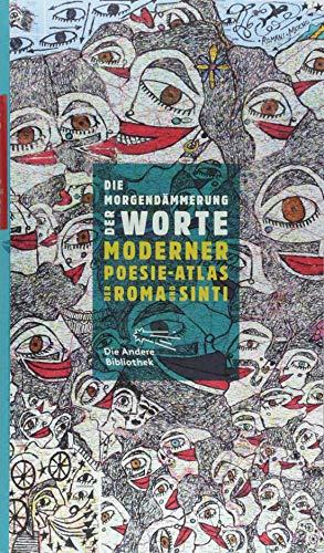 Die Morgendämmerung der Worte: Moderner Poesie-Atlas der Roma und Sinti (Die Andere Bibliothek, Band 403)