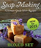 Soap Making Ultimate Guide With Recipes (Boxed Set): 3 Books In 1 Ultimate Soap Making Guide For Beginners With Easy to Make Recipes