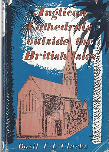 Anglican Cathedrals Outside the British Isles par Basil F. L Clarke