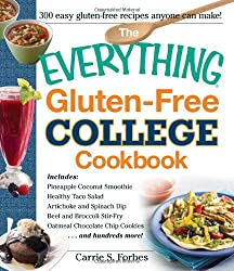 The Everything Gluten-Free College Cookbook: Includes: Pineapple Coconut Smoothie Healthy Taco Salad Artichoke and Spinach Dip Beef and Broccoli ... Chocolate Chip Cookies ... and hundreds more!