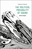 The Political Possibility of Sound: Fragments of Listening - Salome (London College of Communication UK) Voegelin