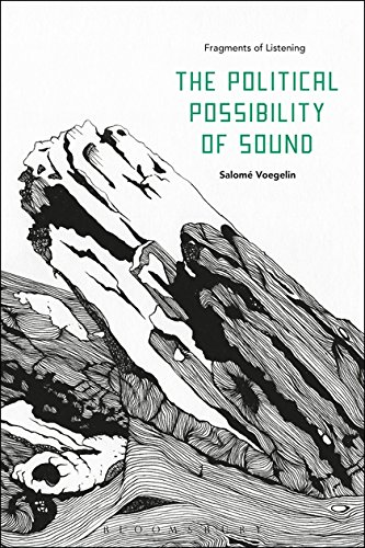 The Political Possibility of Sound: Fragments of Listening por Salome (London College of Communication UK) Voegelin