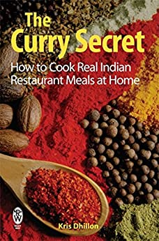 The Curry Secret: How to Cook Real Indian Restaurant Meals at Home (English Edition) von [Dhillon, Kris]
