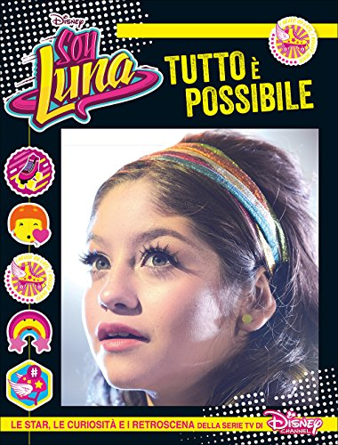 tutto-e-possibile-soy-luna-le-star-le-curiosita-e-i-retroscena-della-serie-tv-di-disney-channel