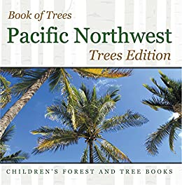 Book Of Trees | Pacific Northwest Trees Edition | Children's Forest And Tree Books por Baby Professor epub