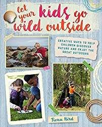 Let Your Kids Go Wild Outside by Fiona Bird (2016-04-14)