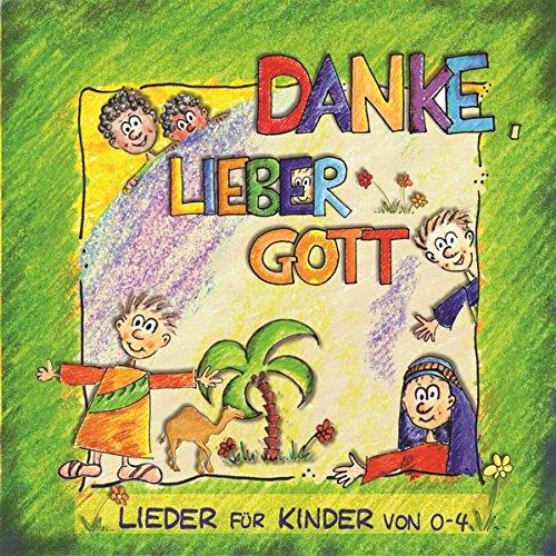 Danke, lieber Gott: Lieder für Kinder von 0-4 (Lieber Gott Kinder)