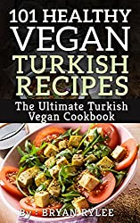 The Vegan Cookbook:101 Healthy Vegan Turkish Recipes (the complete asian cookbook,easy vegan cookbook) (English Edition)
