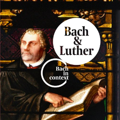 J.S. Bach - Bach & Luther