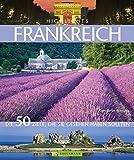 Highlights Frankreich: Die 50 Ziele, die Sie gesehen haben sollten - Constanze Wimmer