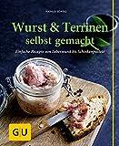 Wurst & Terrinen selbst gemacht: Einfache Rezepte von Leberwurst bis Kalbspastete (GU einfach clever Relaunch 2007)