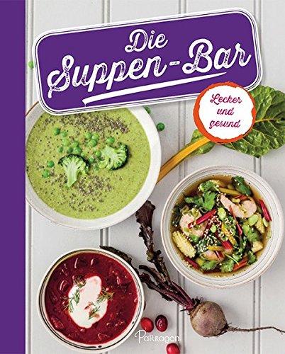 Die Suppen-Bar: Lecker und gesund - Hühner-reis-suppe Gesunde