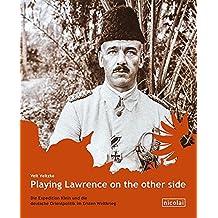 Playing Lawrence on the other Side: Die Expedition Klein und die deutsche Orientpolitik im Ersten Weltkrieg