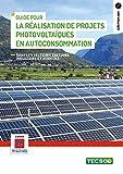 Guide pour la réalisation de projets photovoltaïques en autoconsommation: Secteurs tertiaire industriel et agricole (Clés pour agir)...